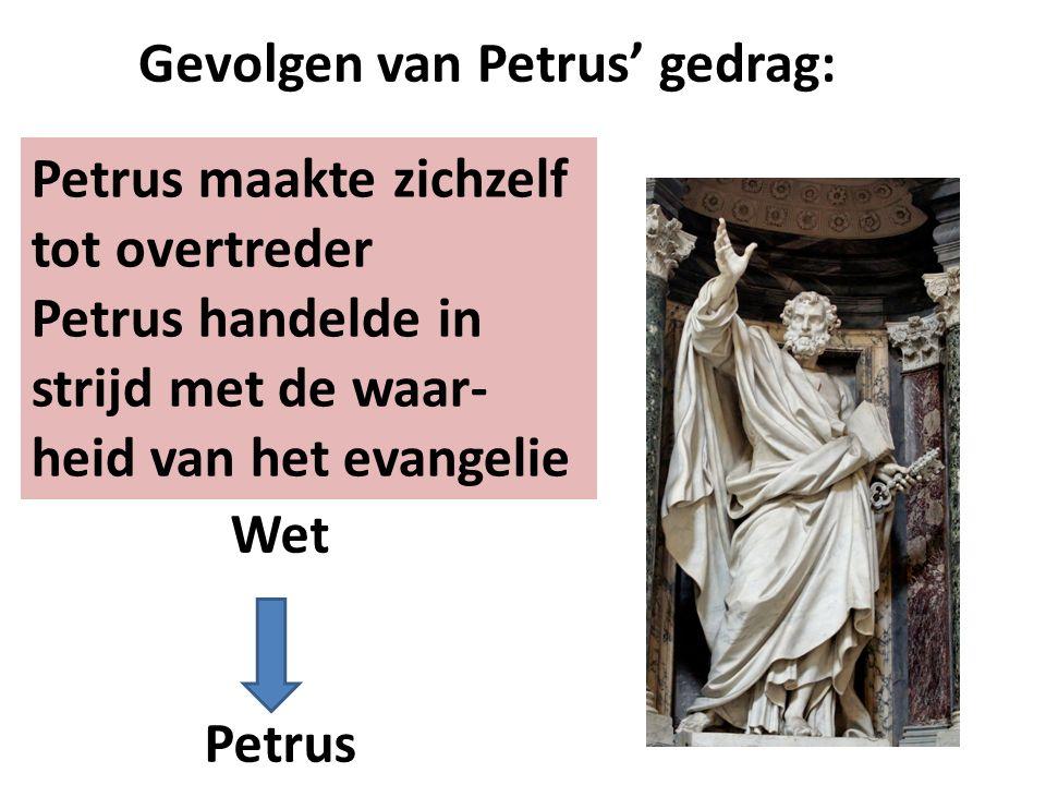 Petrus maakte zichzelf tot overtreder Petrus handelde in strijd met de waar- heid van het evangelie Gevolgen van Petrus' gedrag: Wet Petrus