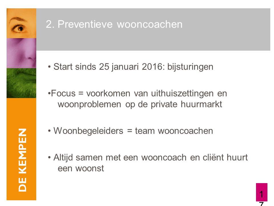 17 2. Preventieve wooncoachen Start sinds 25 januari 2016: bijsturingen Focus = voorkomen van uithuiszettingen en woonproblemen op de private huurmark