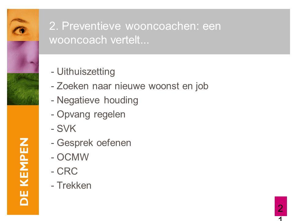 21 2. Preventieve wooncoachen: een wooncoach vertelt... - Uithuiszetting - Zoeken naar nieuwe woonst en job - Negatieve houding - Opvang regelen - SVK