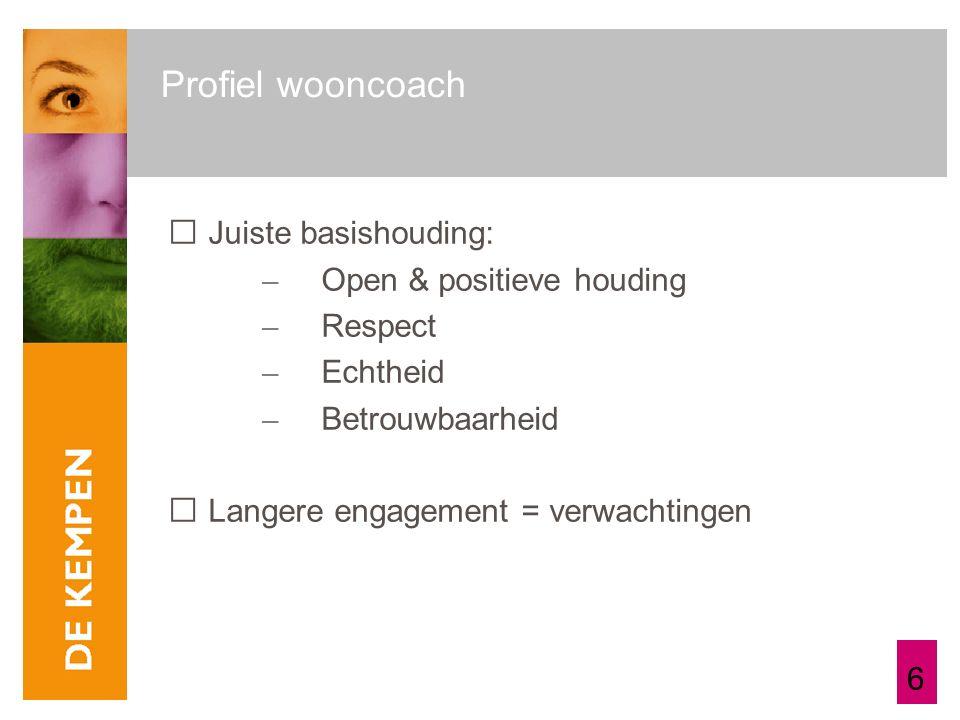 6 Profiel wooncoach Juiste basishouding: – Open & positieve houding – Respect – Echtheid – Betrouwbaarheid Langere engagement = verwachtingen