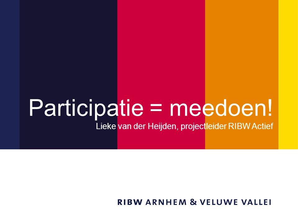 Titel van de presentatie Participatie = meedoen! Lieke van der Heijden, projectleider RIBW Actief