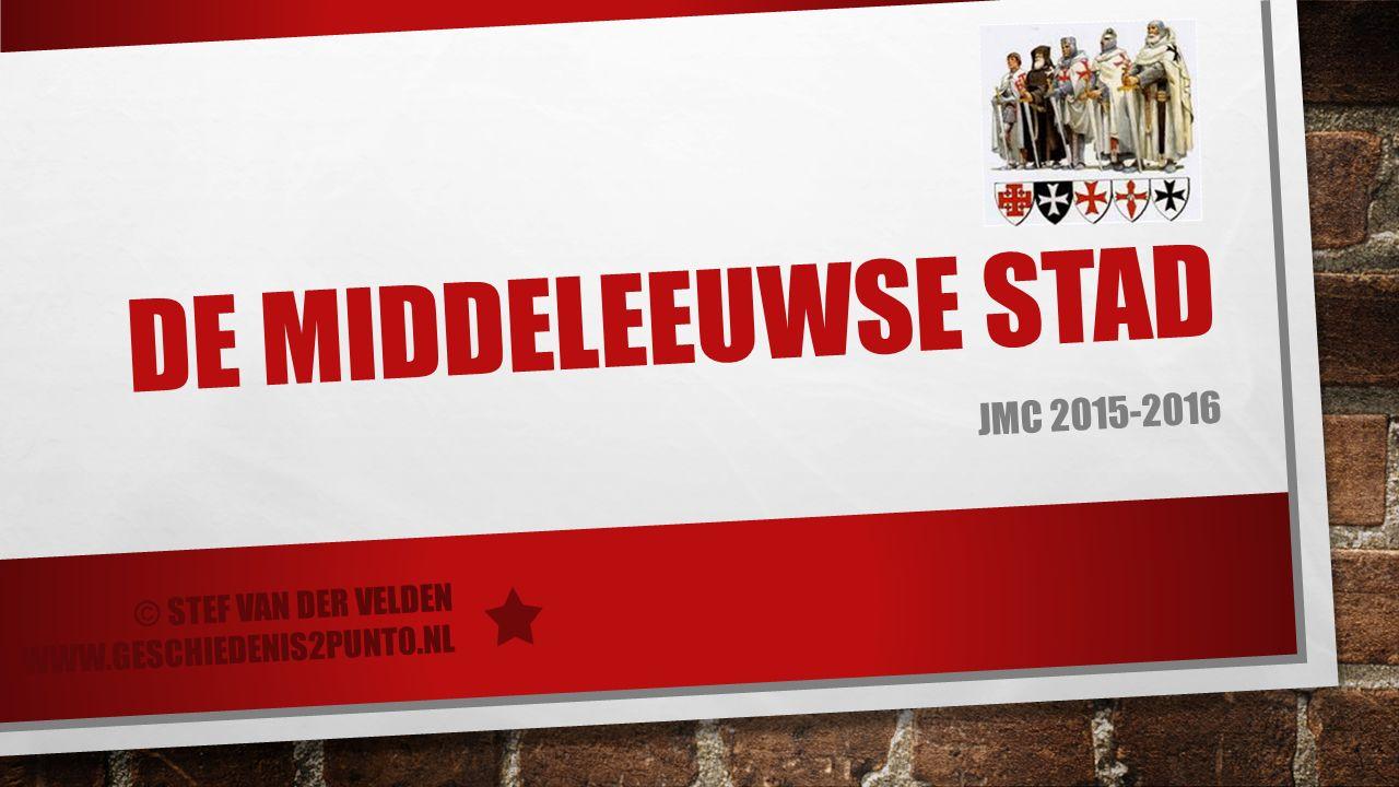 DE MIDDELEEUWSE STAD JMC 2015-2016 © STEF VAN DER VELDEN WWW.GESCHIEDENIS2PUNT0.NL