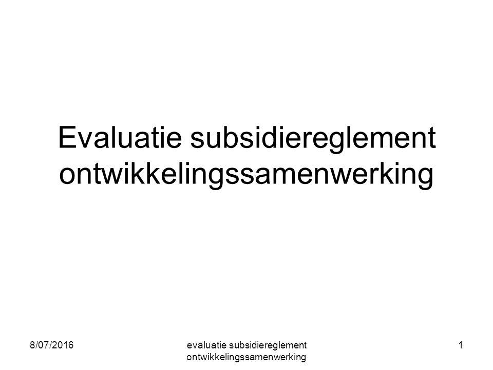 8/07/2016evaluatie subsidiereglement ontwikkelingssamenwerking 1 Evaluatie subsidiereglement ontwikkelingssamenwerking