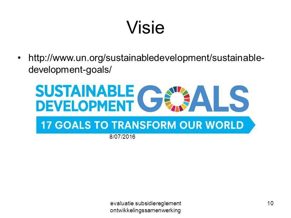 8/07/2016 evaluatie subsidiereglement ontwikkelingssamenwerking 10 Visie http://www.un.org/sustainabledevelopment/sustainable- development-goals/