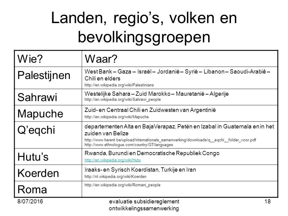 8/07/2016evaluatie subsidiereglement ontwikkelingssamenwerking 18 Landen, regio's, volken en bevolkingsgroepen Wie Waar.