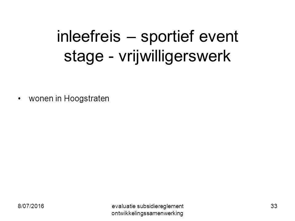 inleefreis – sportief event stage - vrijwilligerswerk wonen in Hoogstraten 8/07/2016evaluatie subsidiereglement ontwikkelingssamenwerking 33