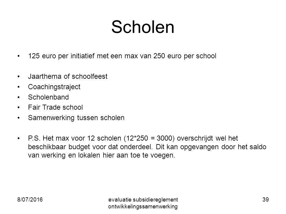 Scholen 125 euro per initiatief met een max van 250 euro per school Jaarthema of schoolfeest Coachingstraject Scholenband Fair Trade school Samenwerking tussen scholen P.S.