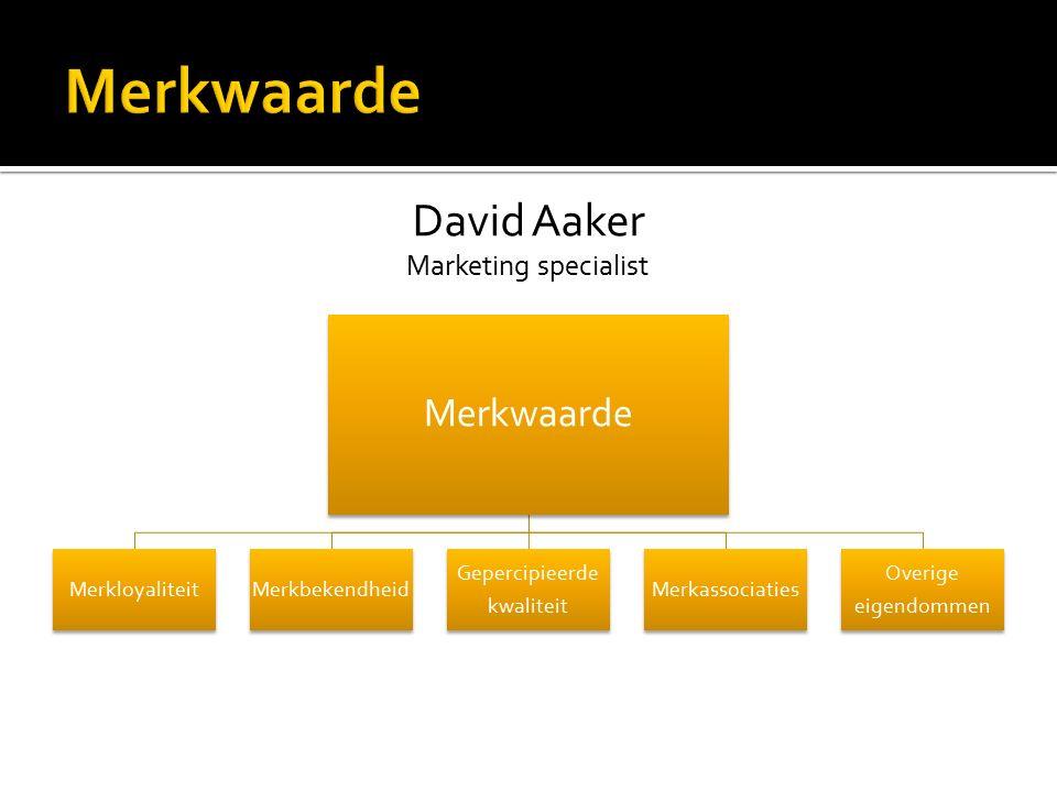 Merkwaarde MerkloyaliteitMerkbekendheid Gepercipieerde kwaliteit Merkassociaties Overige eigendommen David Aaker Marketing specialist