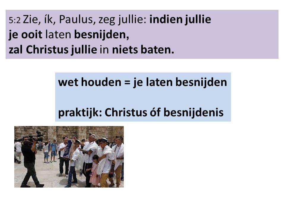 5:2 Zie, ík, Paulus, zeg jullie: indien jullie je ooit laten besnijden, zal Christus jullie in niets baten.