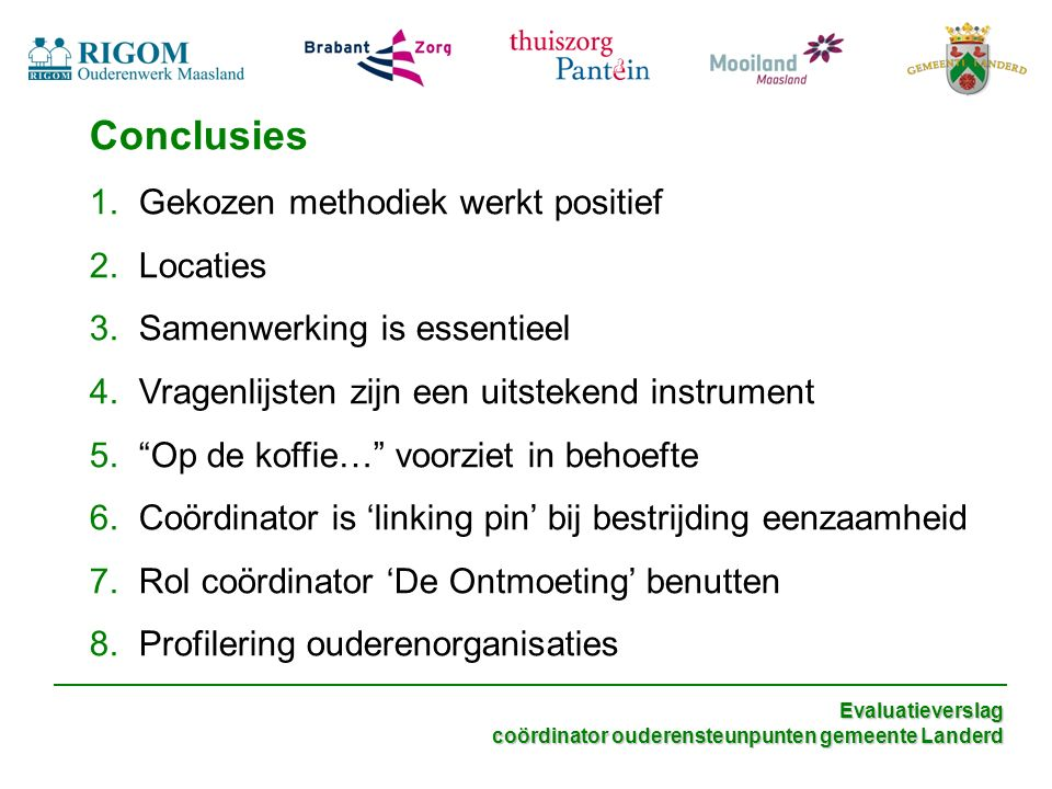 Evaluatieverslag coördinator ouderensteunpunten gemeente Landerd Conclusies 1. Gekozen methodiek werkt positief 2. Locaties 3. Samenwerking is essenti