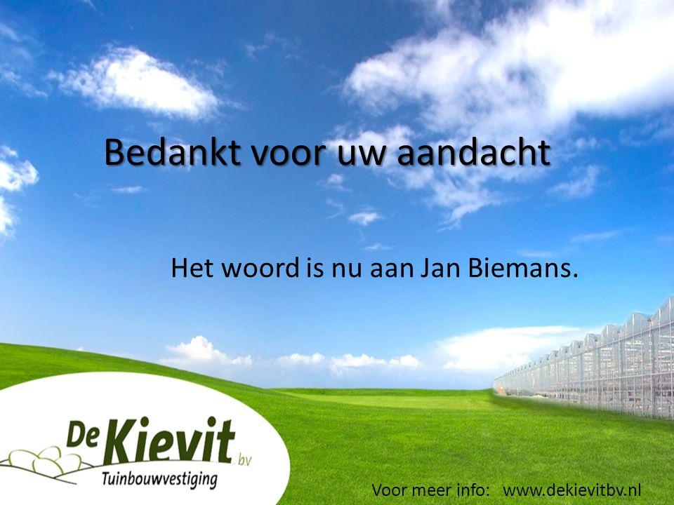 Bedankt voor uw aandacht Het woord is nu aan Jan Biemans. Voor meer info: www.dekievitbv.nl