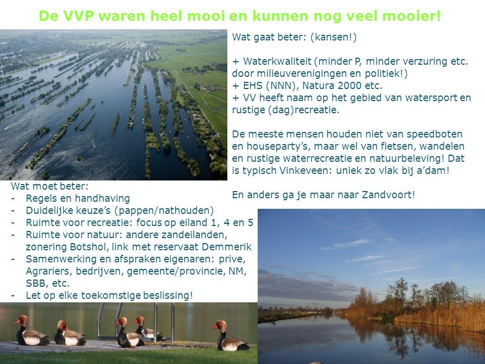4 De VVP waren heel mooi en kunnen nog veel mooier! Wat gaat beter: (kansen!) + Waterkwaliteit (minder P, minder verzuring etc. door milieuvereniginge