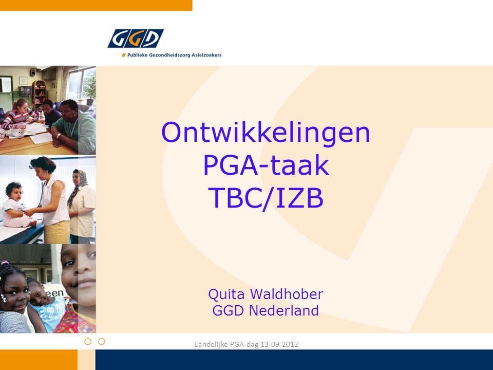 Ontwikkelingen PGA-taak TBC/IZB Quita Waldhober GGD Nederland Landelijke PGA-dag 13-09-2012