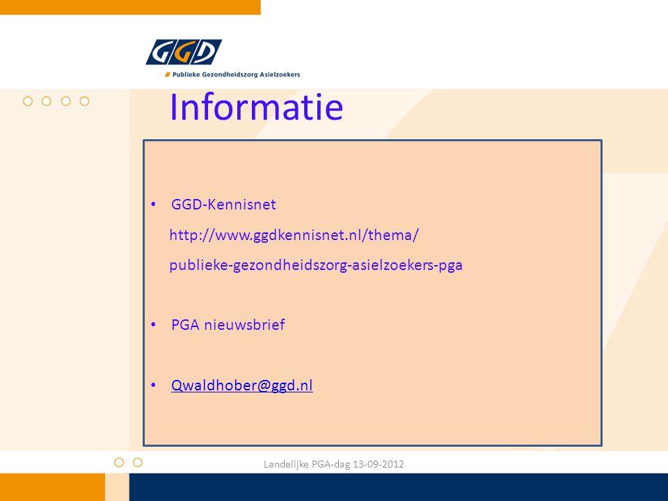 Informatie GGD-Kennisnet http://www.ggdkennisnet.nl/thema/ publieke-gezondheidszorg-asielzoekers-pga PGA nieuwsbrief Qwaldhober@ggd.nl Landelijke PGA-dag 13-09-2012 GGD-Kennisnet http://www.ggdkennisnet.nl/thema/ publieke-gezondheidszorg-asielzoekers-pga PGA nieuwsbrief Qwaldhober@ggd.nl