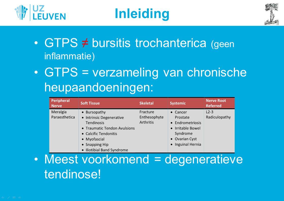 GTPS ≠ bursitis trochanterica (geen inflammatie) GTPS = verzameling van chronische heupaandoeningen: Meest voorkomend = degeneratieve tendinose! Inlei