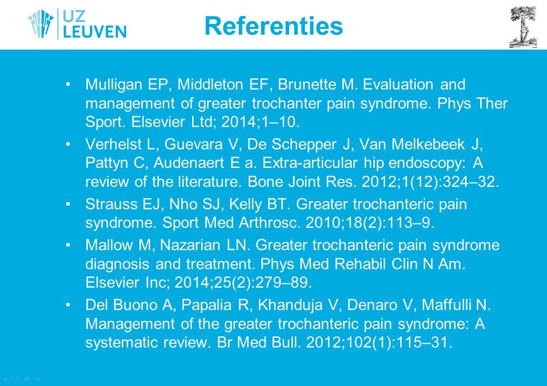 Mulligan EP, Middleton EF, Brunette M. Evaluation and management of greater trochanter pain syndrome. Phys Ther Sport. Elsevier Ltd; 2014;1–10. Verhel
