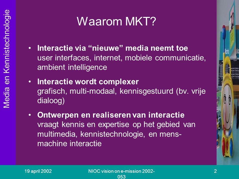 Media en Kennistechnologie 19 april 2002NIOC vision on e-mission 2002- 053 3 Welke expertise.