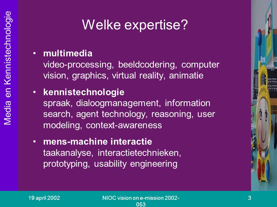 Media en Kennistechnologie 19 april 2002NIOC vision on e-mission 2002- 053 4 Waarom een nieuwe opleiding.