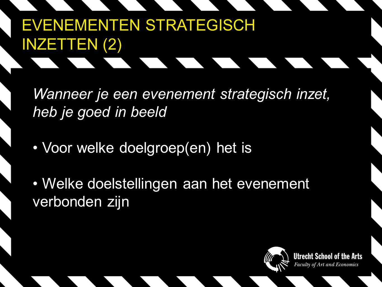 EVENEMENTEN STRATEGISCH INZETTEN (2) Wanneer je een evenement strategisch inzet, heb je goed in beeld Voor welke doelgroep(en) het is Welke doelstellingen aan het evenement verbonden zijn