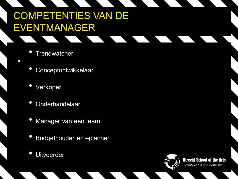 COMPETENTIES VAN DE EVENTMANAGER Trendwatcher Conceptontwikkelaar Verkoper Onderhandelaar Manager van een team Budgethouder en –planner Uitvoerder