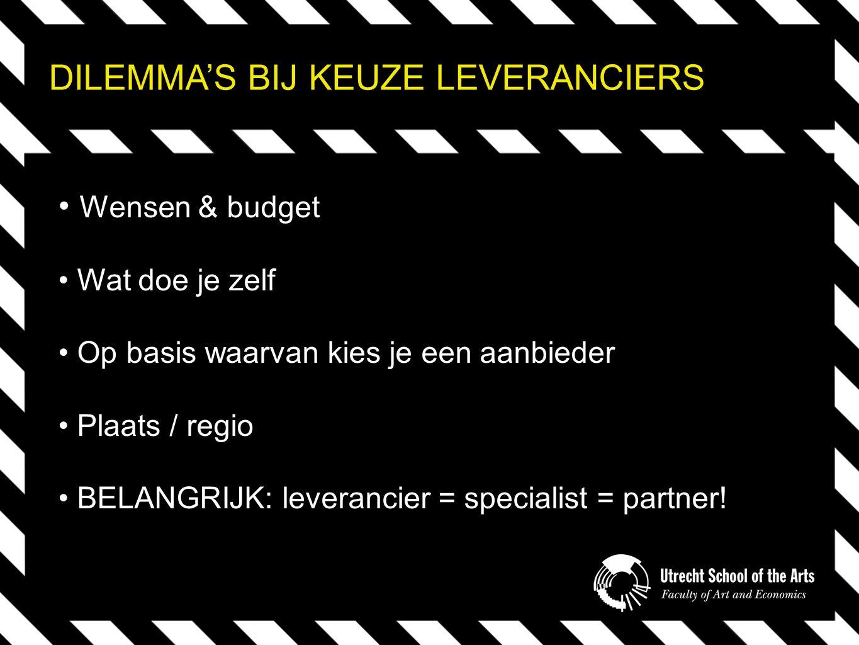 DILEMMA'S BIJ KEUZE LEVERANCIERS Wensen & budget Wat doe je zelf Op basis waarvan kies je een aanbieder Plaats / regio BELANGRIJK: leverancier = specialist = partner!
