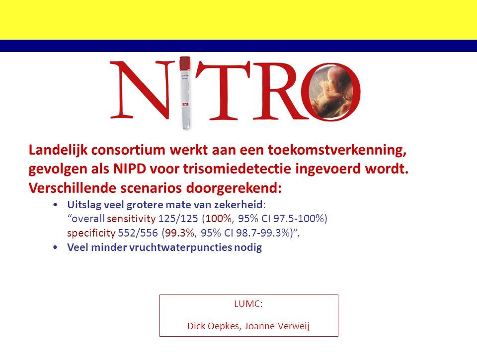 LUMC: Dick Oepkes, Joanne Verweij Landelijk consortium werkt aan een toekomstverkenning, gevolgen als NIPD voor trisomiedetectie ingevoerd wordt. Vers