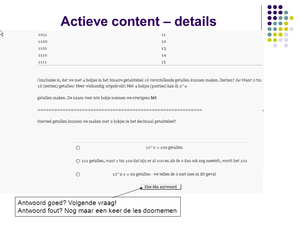 Actieve content – details Les! U zag een branch table Een vragen pagina met inleidende tekst We gaan eerst even naar een korte voorbeeldles kijken!! B