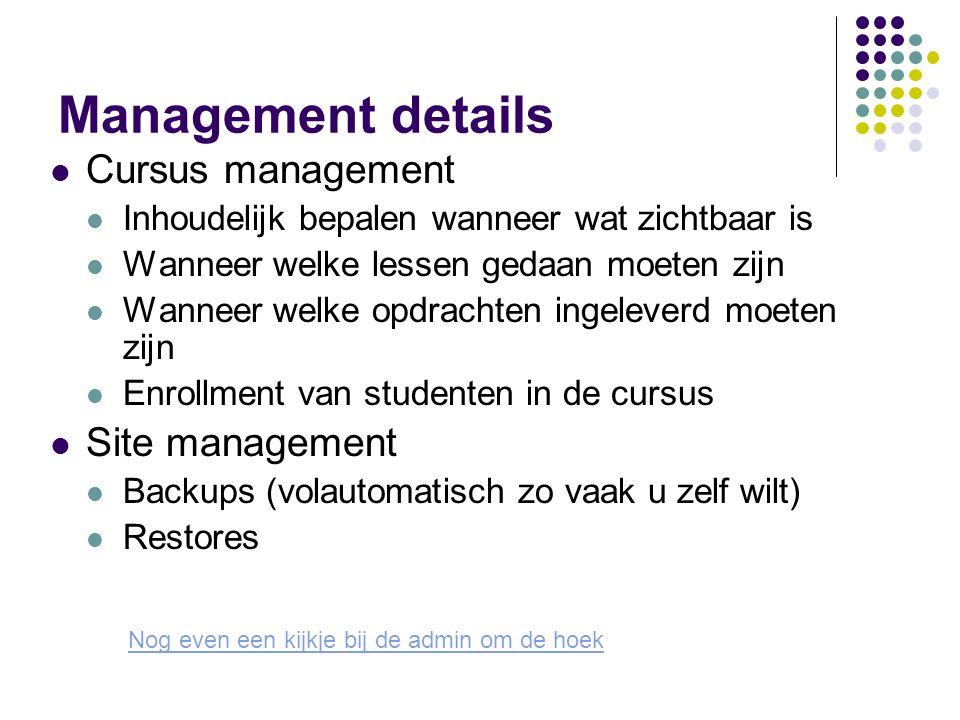 Management details Cursus management Inhoudelijk bepalen wanneer wat zichtbaar is Wanneer welke lessen gedaan moeten zijn Wanneer welke opdrachten ing