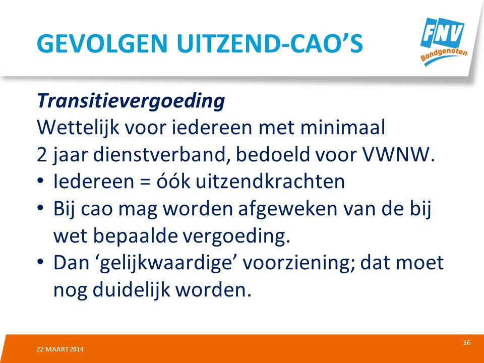 16 22 MAART 2014 Transitievergoeding Wettelijk voor iedereen met minimaal 2 jaar dienstverband, bedoeld voor VWNW.