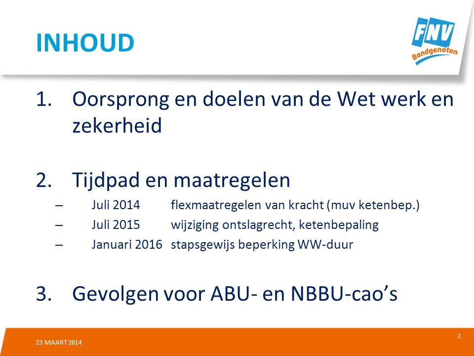 13 22 MAART 2014 Ketenbepaling van 3-3-3 naar 3-2-6 Termijn voor doortellen van contracten wordt verlengd van 3 mndn naar 26 weken Zowel in de ABU-cao als in de NBBU-cao staan bepalingen op basis van huidige termijnen, o.a.