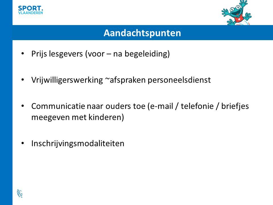 Aandachtspunten Prijs lesgevers (voor – na begeleiding) Vrijwilligerswerking ~afspraken personeelsdienst Communicatie naar ouders toe (e-mail / telefonie / briefjes meegeven met kinderen) Inschrijvingsmodaliteiten