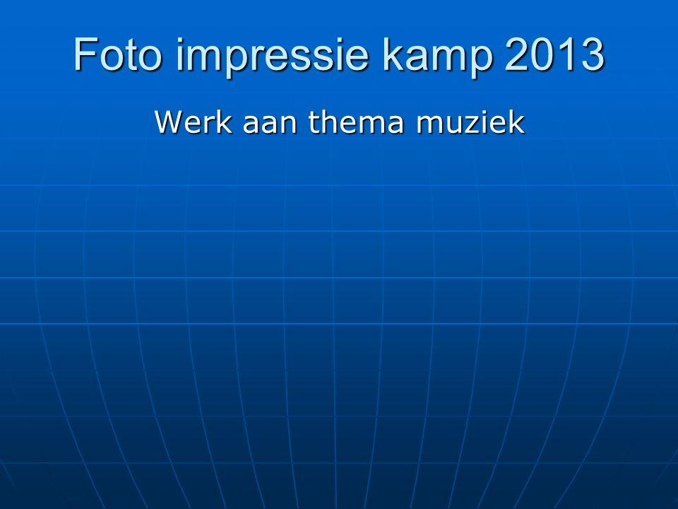 Foto impressie kamp 2013 Werk aan thema muziek