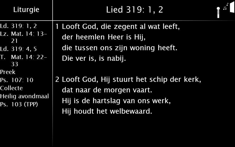 Liturgie Ld.319: 1, 2 Lz.Mat.14: 13- 21 Ld.319: 4, 5 T.Mat.