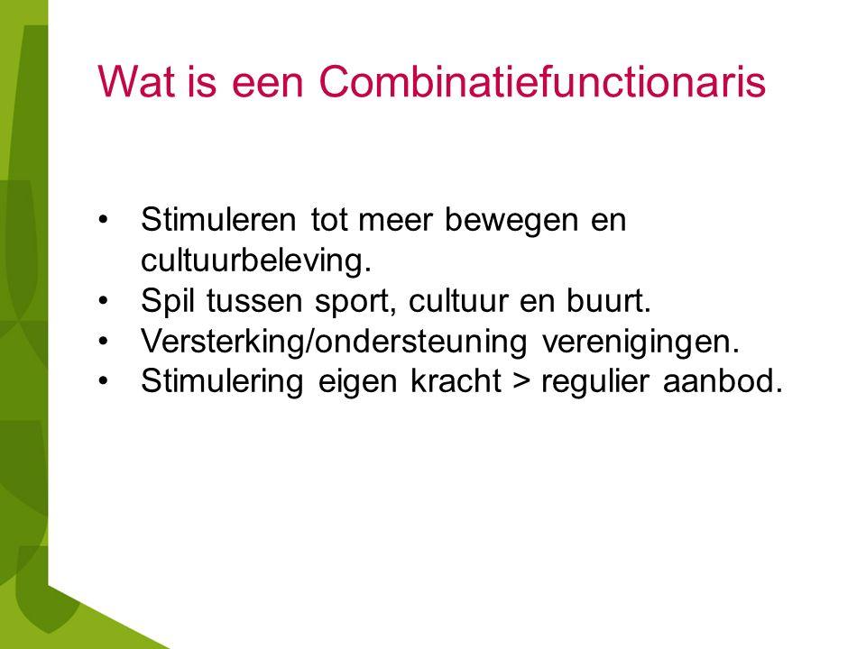 Wat is een Combinatiefunctionaris Stimuleren tot meer bewegen en cultuurbeleving. Spil tussen sport, cultuur en buurt. Versterking/ondersteuning veren