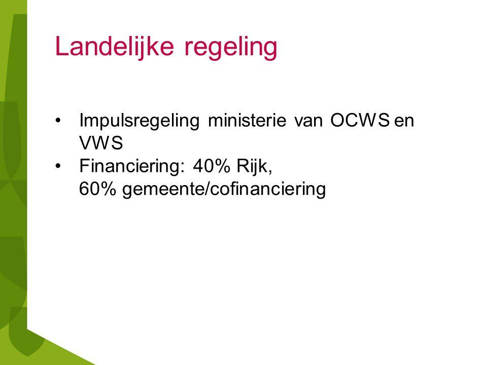 Landelijke regeling Impulsregeling ministerie van OCWS en VWS Financiering: 40% Rijk, 60% gemeente/cofinanciering
