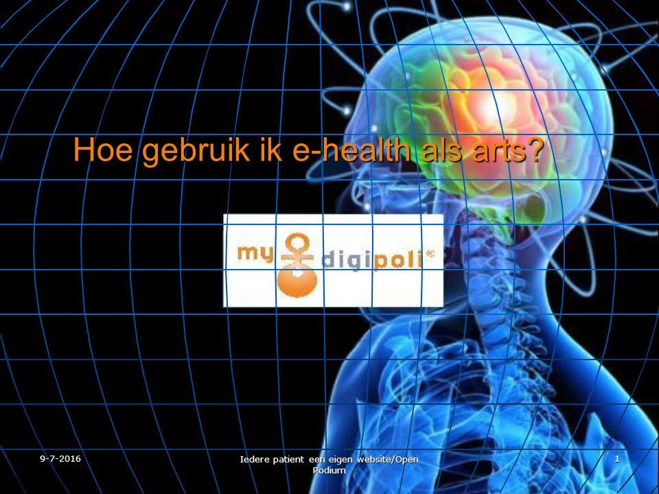 9-7-2016 Iedere patient een eigen website/Open Podium 1 Hoe gebruik ik e-health als arts