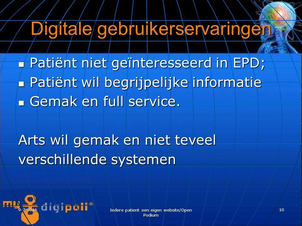 9-7-2016 Iedere patient een eigen website/Open Podium 10 Digitale gebruikerservaringen Patiënt niet geïnteresseerd in EPD; Patiënt niet geïnteresseerd in EPD; Patiënt wil begrijpelijke informatie Patiënt wil begrijpelijke informatie Gemak en full service.