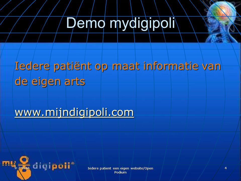 9-7-2016 Iedere patient een eigen website/Open Podium 4 Demo mydigipoli Iedere patiënt op maat informatie van de eigen arts www.mijndigipoli.com