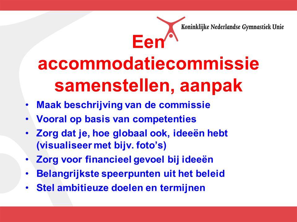 Een accommodatiecommissie samenstellen, aanpak Maak beschrijving van de commissie Vooral op basis van competenties Zorg dat je, hoe globaal ook, ideeën hebt (visualiseer met bijv.