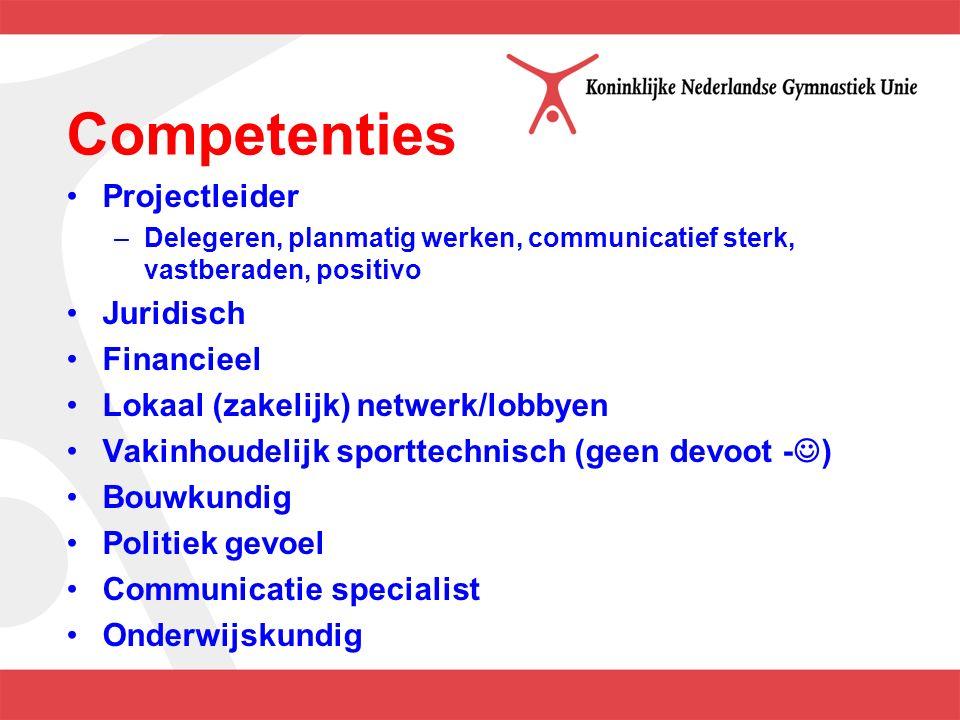 Competenties Projectleider –Delegeren, planmatig werken, communicatief sterk, vastberaden, positivo Juridisch Financieel Lokaal (zakelijk) netwerk/lob