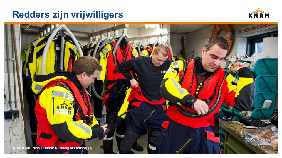 Redders zijn vrijwilligers Koninklijke Nederlandse Redding Maatschappij