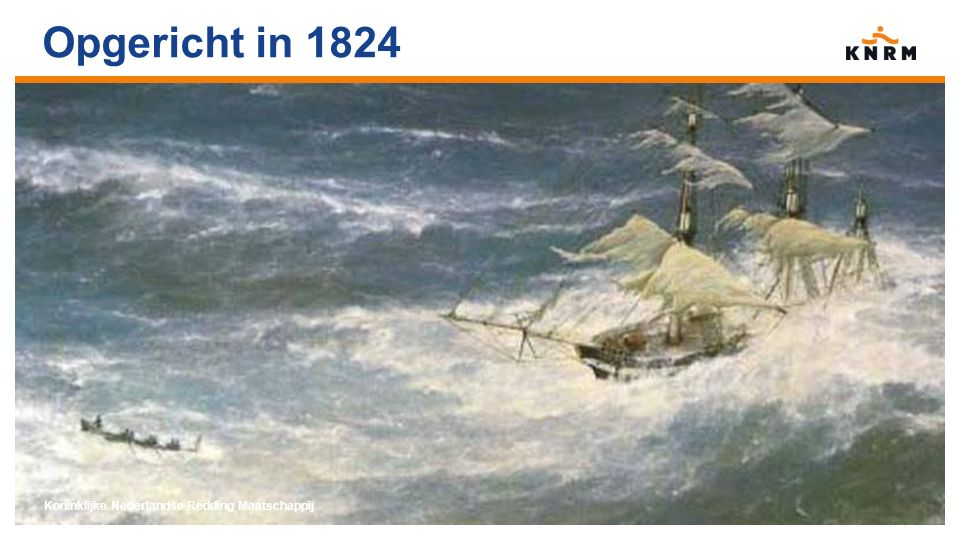 Opgericht in 1824 Koninklijke Nederlandse Redding Maatschappij
