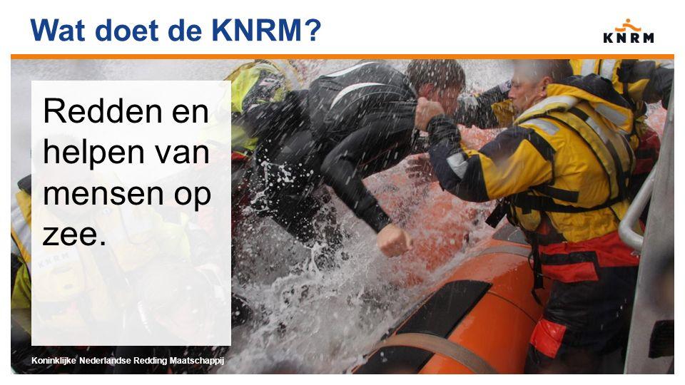 Wat doet de KNRM? Koninklijke Nederlandse Redding Maatschappij Redden en helpen van mensen op zee.