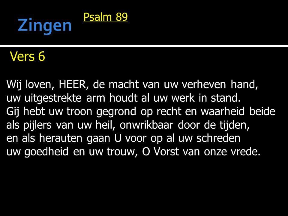 Psalm 89 Vers 6 Wij loven, HEER, de macht van uw verheven hand, uw uitgestrekte arm houdt al uw werk in stand.
