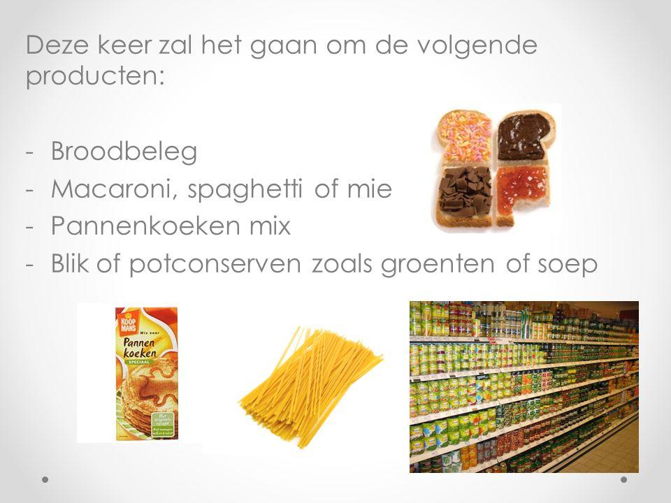 Deze keer zal het gaan om de volgende producten: -Broodbeleg -Macaroni, spaghetti of mie -Pannenkoeken mix -Blik of potconserven zoals groenten of soep