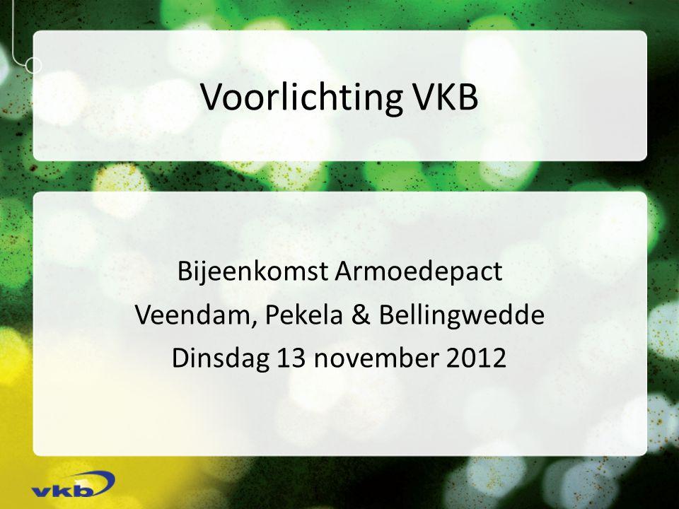 Voorlichting VKB Bijeenkomst Armoedepact Veendam, Pekela & Bellingwedde Dinsdag 13 november 2012