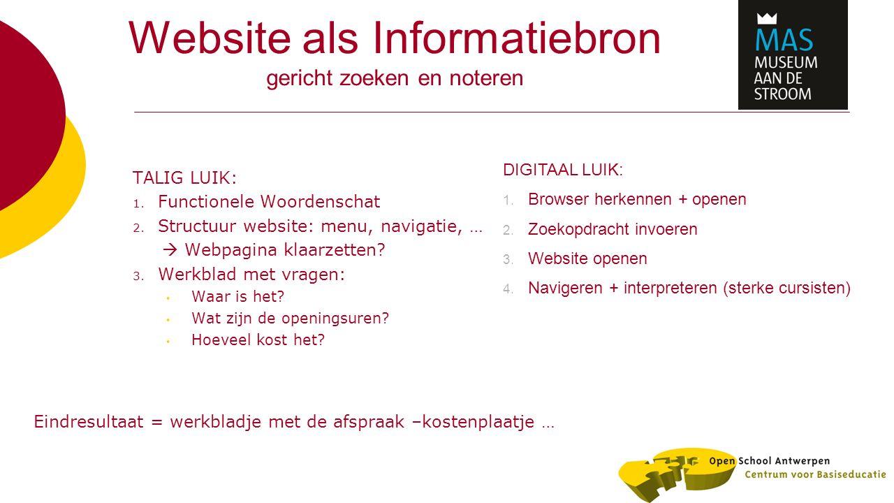 Website als Informatiebron gericht zoeken en noteren TALIG LUIK: 1. Functionele Woordenschat 2. Structuur website: menu, navigatie, …  Webpagina klaa