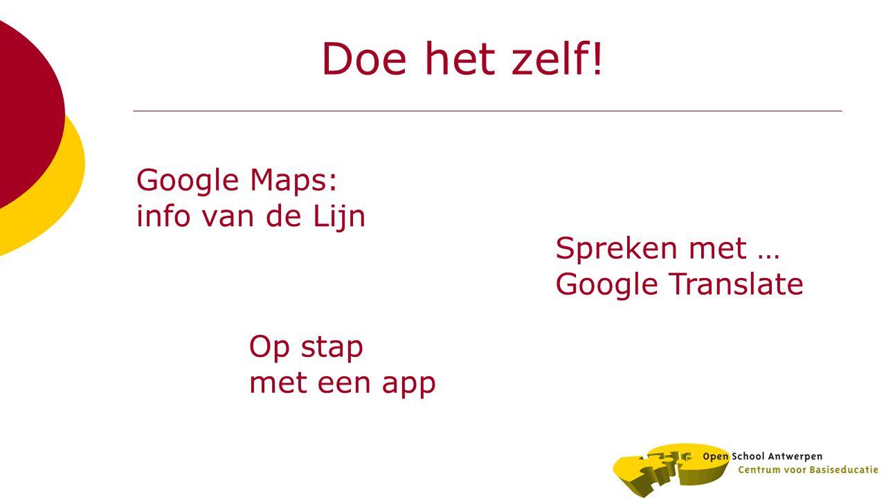 Google Maps: info van de Lijn Spreken met … Google Translate Op stap met een app Doe het zelf!