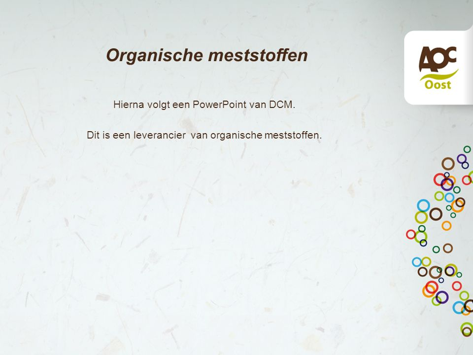 Organische meststoffen Hierna volgt een PowerPoint van DCM.