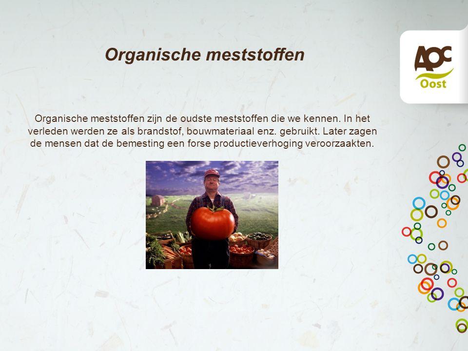 Organische meststoffen Organische meststoffen zijn de oudste meststoffen die we kennen.